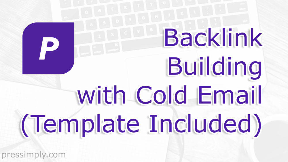 Backlink Building with Cold Email (Template Included) | Pressimply | 210119